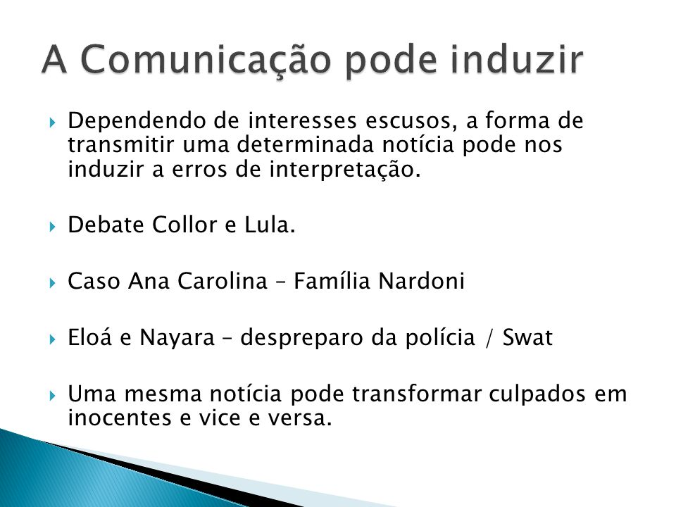 Dependendo de interesses escusos, a forma de transmitir uma determinada notícia pode nos induzir a erros de interpretação. Debate Collor e Lula. Caso