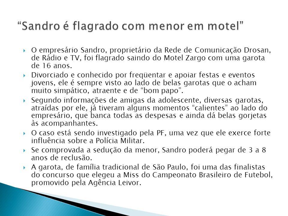O empresário Sandro, proprietário da Rede de Comunicação Drosan, de Rádio e TV, foi flagrado saindo do Motel Zargo com uma garota de 16 anos.