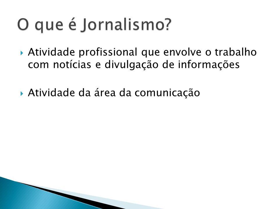 Atividade profissional que envolve o trabalho com notícias e divulgação de informações Atividade da área da comunicação