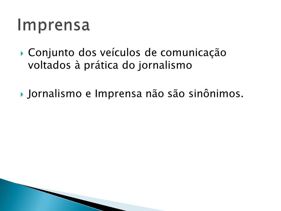 Conjunto dos veículos de comunicação voltados à prática do jornalismo Jornalismo e Imprensa não são sinônimos.