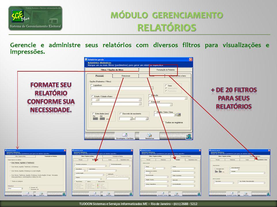 Gerencie e administre seus relatórios com diversos filtros para visualizações e impressões. MÓDULO GERENCIAMENTO MÓDULO GERENCIAMENTO RELATÓRIOS RELAT