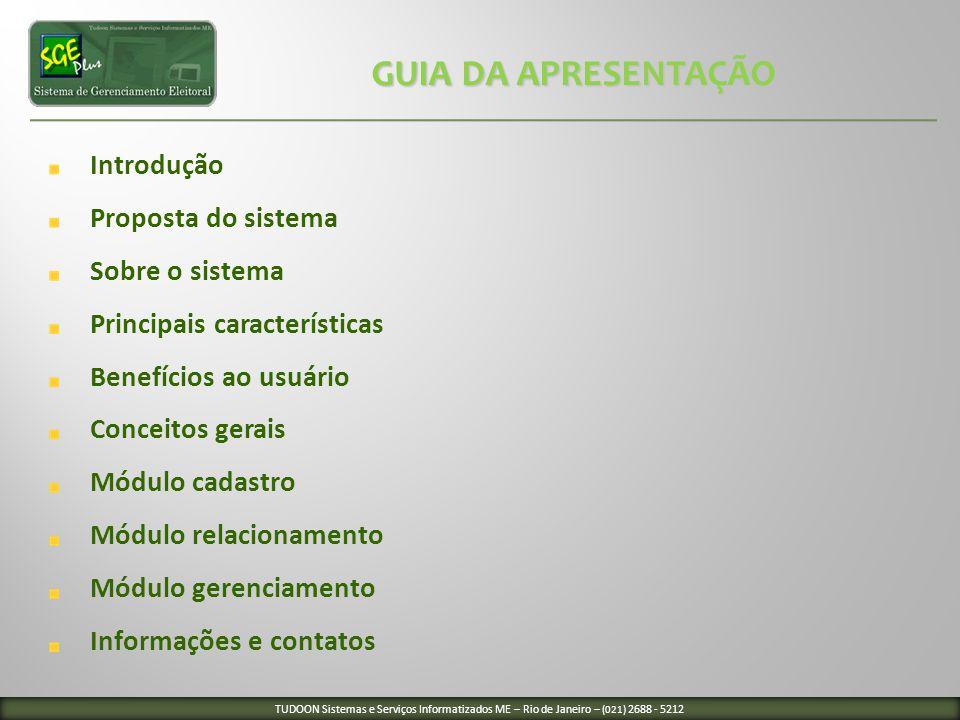 Introdução Proposta do sistema Sobre o sistema Principais características Benefícios ao usuário Conceitos gerais Módulo cadastro Módulo relacionamento