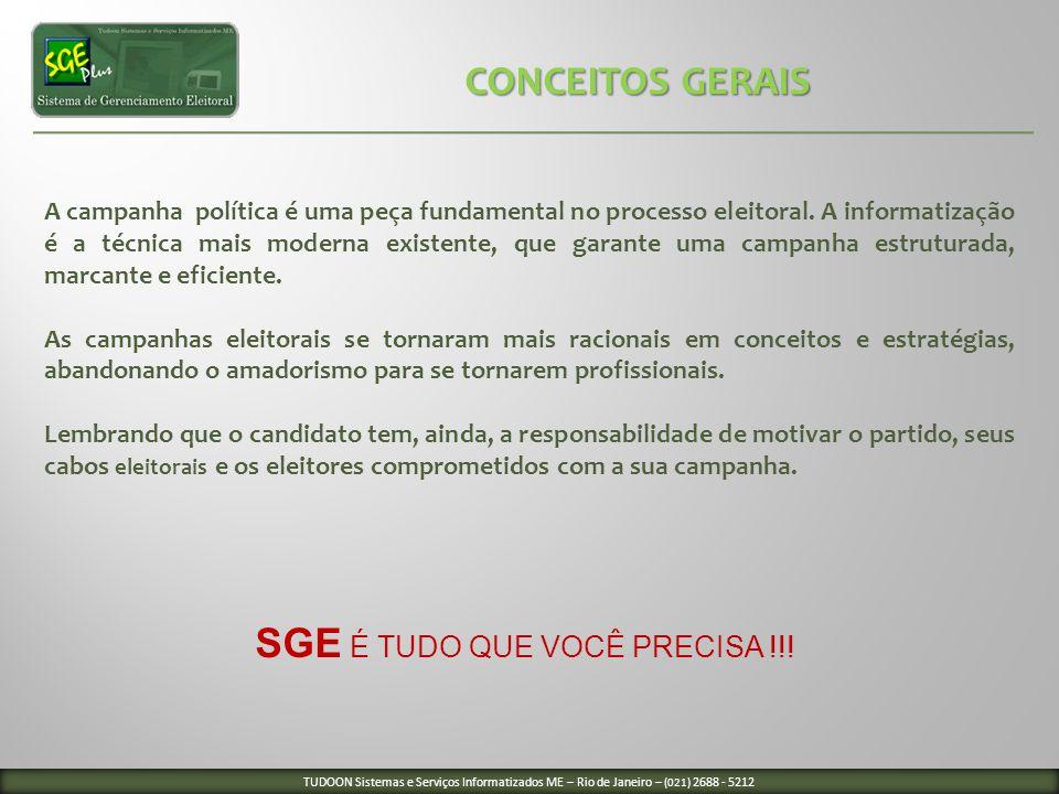CONCEITOS GERAIS CONCEITOS GERAIS SGE É TUDO QUE VOCÊ PRECISA !!! A campanha política é uma peça fundamental no processo eleitoral. A informatização é
