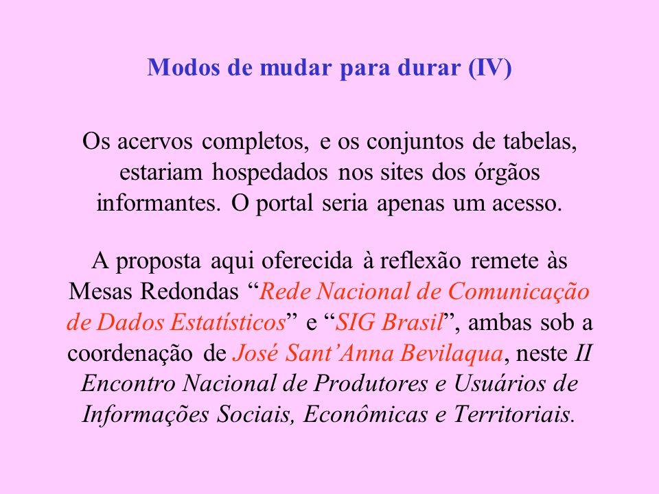 Modos de mudar para durar (IV) Os acervos completos, e os conjuntos de tabelas, estariam hospedados nos sites dos órgãos informantes.