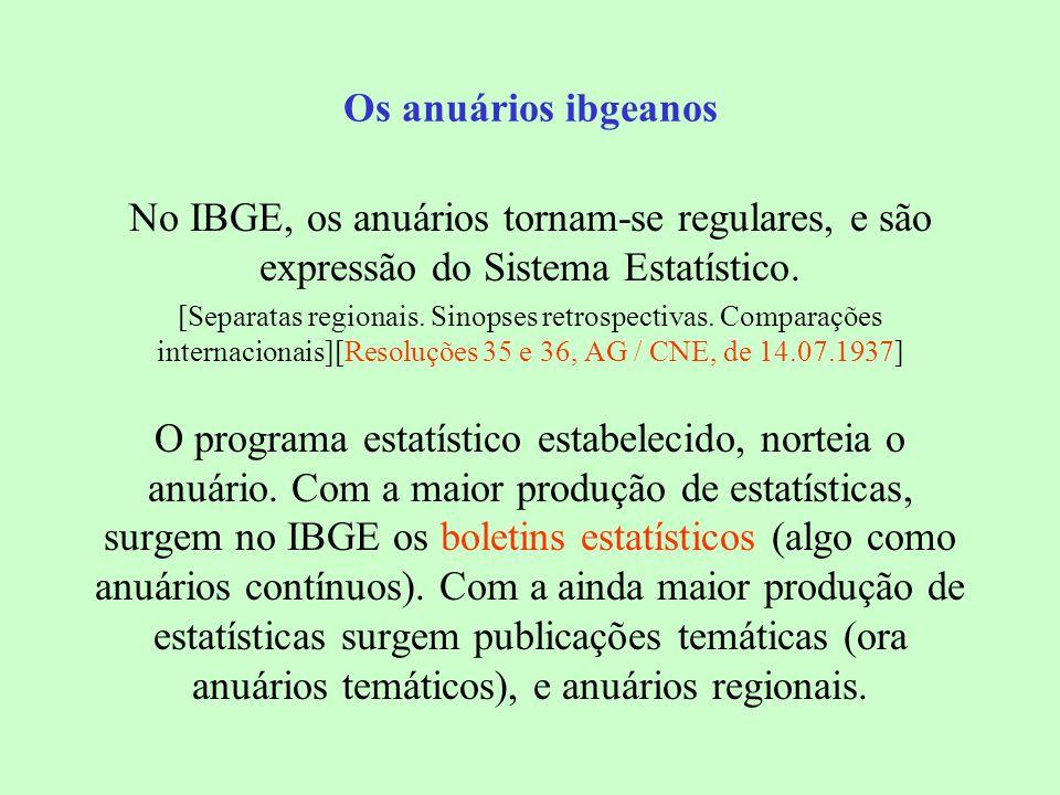 Os anuários ibgeanos No IBGE, os anuários tornam-se regulares, e são expressão do Sistema Estatístico.