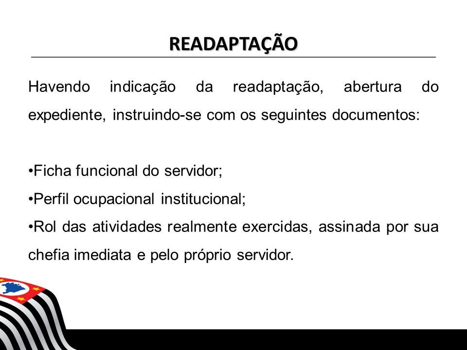 READAPTAÇÃO Havendo indicação da readaptação, abertura do expediente, instruindo-se com os seguintes documentos: Ficha funcional do servidor; Perfil o
