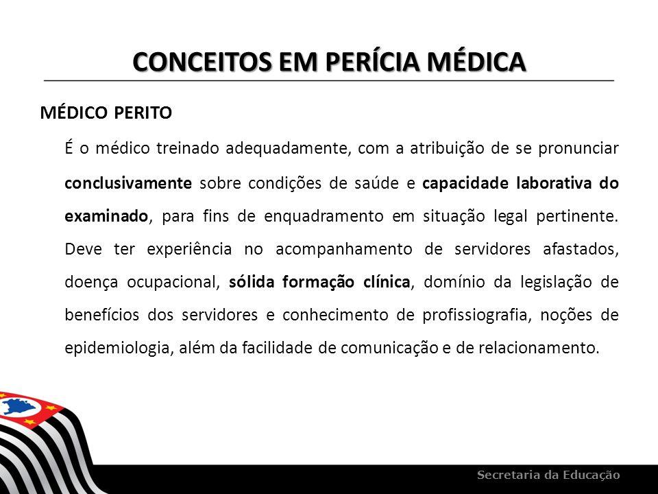 CONCEITOS EM PERÍCIA MÉDICA MÉDICO PERITO É o médico treinado adequadamente, com a atribuição de se pronunciar conclusivamente sobre condições de saúd