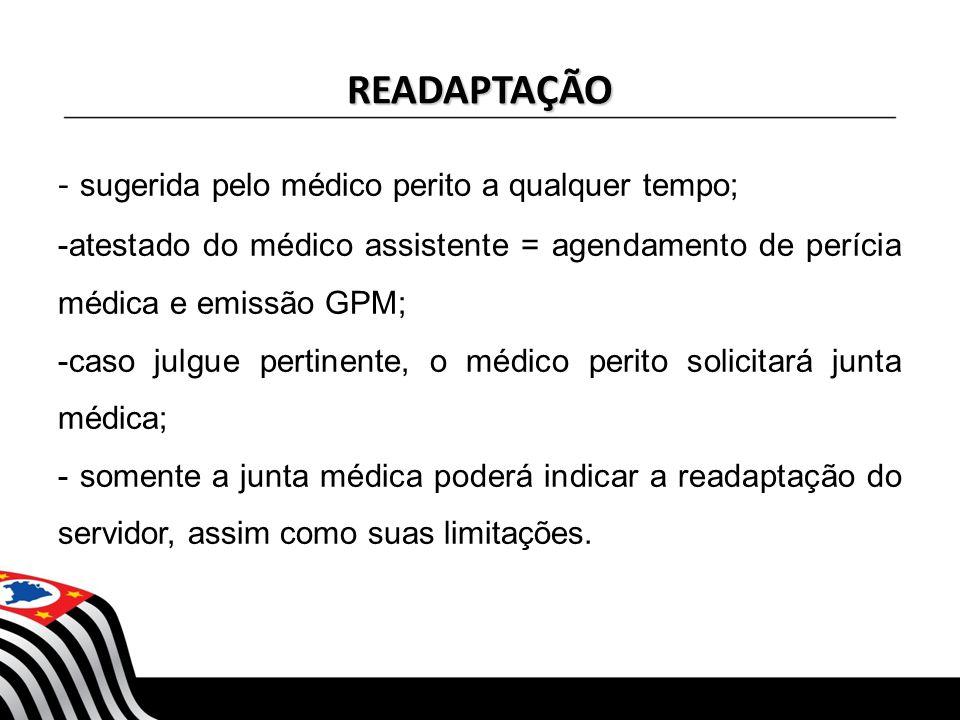 READAPTAÇÃO - sugerida pelo médico perito a qualquer tempo; -atestado do médico assistente = agendamento de perícia médica e emissão GPM; -caso julgue