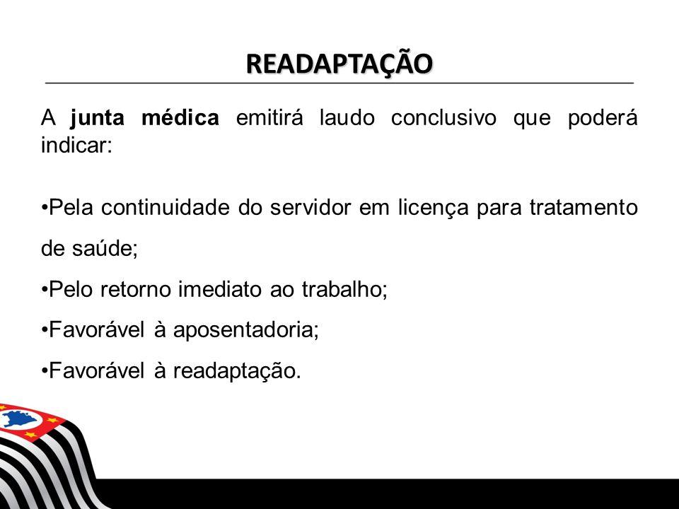 READAPTAÇÃO A junta médica emitirá laudo conclusivo que poderá indicar: Pela continuidade do servidor em licença para tratamento de saúde; Pelo retorn