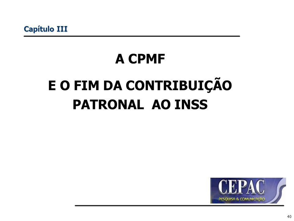 40 A CPMF E O FIM DA CONTRIBUIÇÃO PATRONAL AO INSS Capítulo III