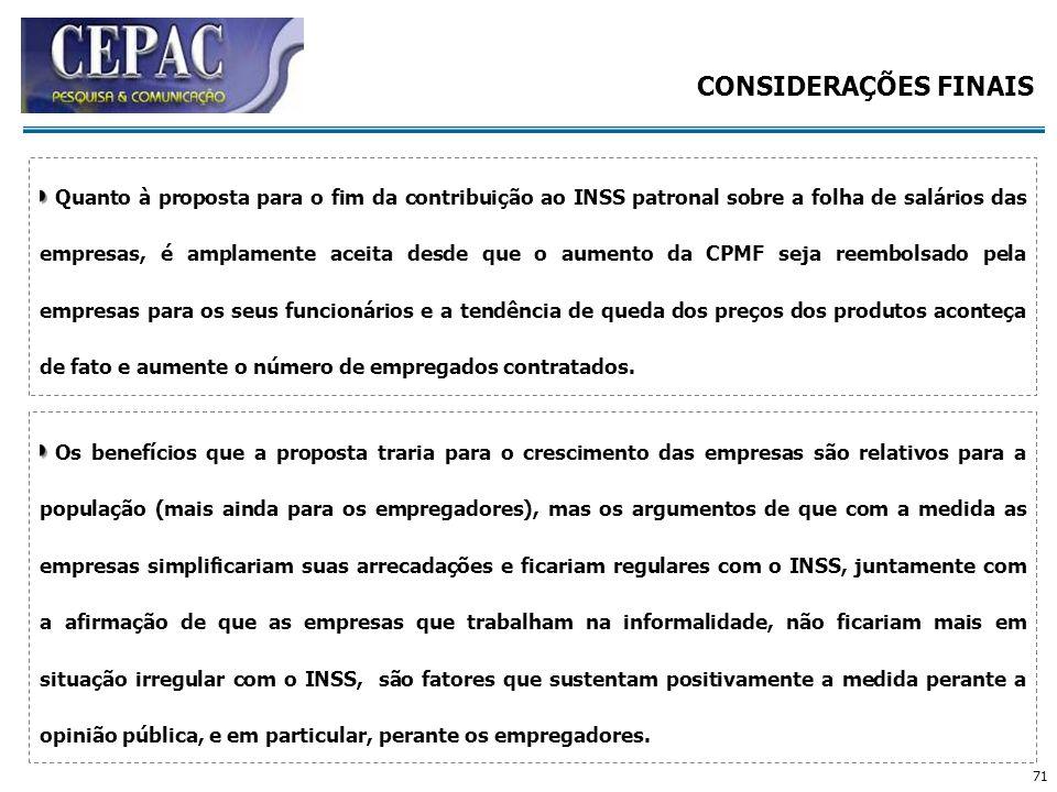 71 Quanto à proposta para o fim da contribuição ao INSS patronal sobre a folha de salários das empresas, é amplamente aceita desde que o aumento da CP