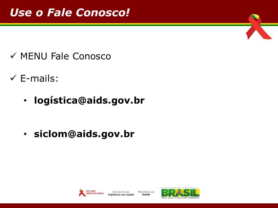 MENU Fale Conosco E-mails: logística@aids.gov.br siclom@aids.gov.br Use o Fale Conosco!