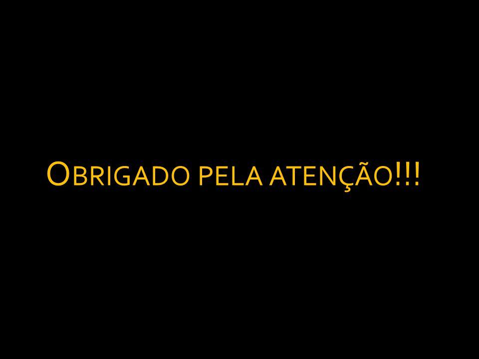 O BRIGADO PELA ATENÇÃO !!!