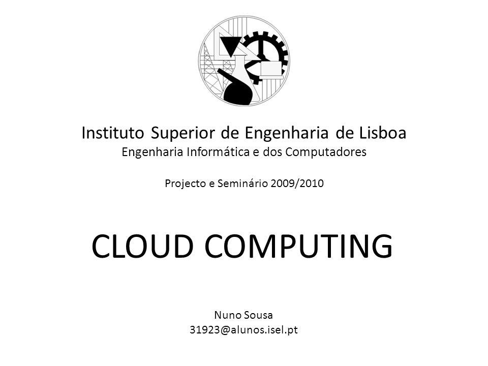Instituto Superior de Engenharia de Lisboa Engenharia Informática e dos Computadores Projecto e Seminário 2009/2010 CLOUD COMPUTING Nuno Sousa 31923@alunos.isel.pt