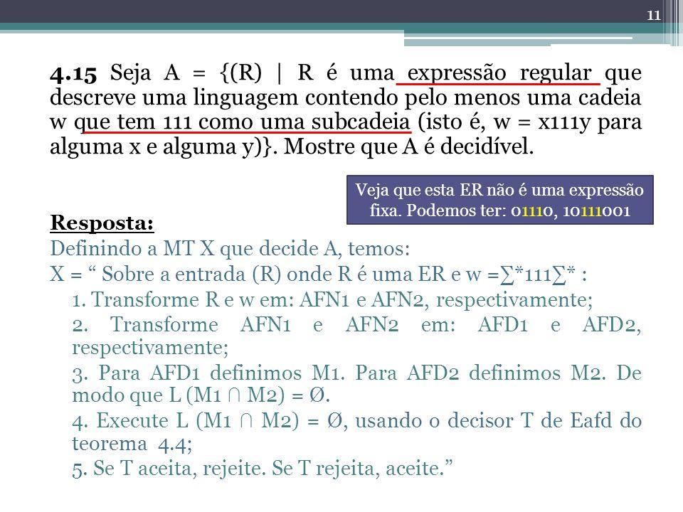 4.15 Seja A = {(R) | R é uma expressão regular que descreve uma linguagem contendo pelo menos uma cadeia w que tem 111 como uma subcadeia (isto é, w =