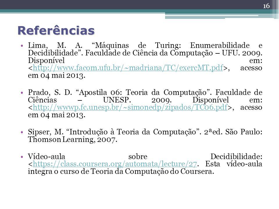 16 Lima, M. A. Máquinas de Turing: Enumerabilidade e Decidibilidade. Faculdade de Ciência da Computação – UFU. 2009. Disponível em:, acesso em 04 mai