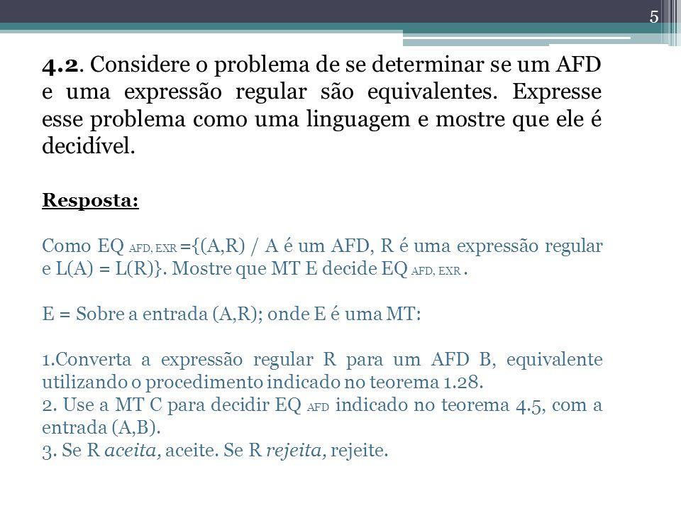 5 4.2. Considere o problema de se determinar se um AFD e uma expressão regular são equivalentes. Expresse esse problema como uma linguagem e mostre qu