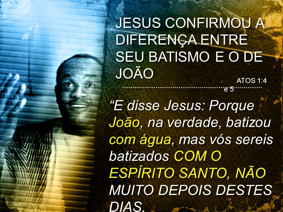 ATOS 1:4 e 5 E disse Jesus: Porque João, na verdade, batizou com água, mas vós sereis batizados COM O ESPÍRITO SANTO, NÃO MUITO DEPOIS DESTES DIAS.