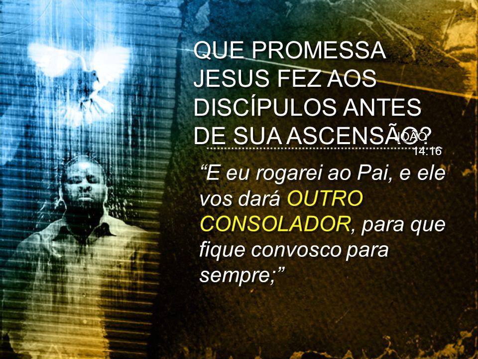 JOÃO 14:16 E eu rogarei ao Pai, e ele vos dará OUTRO CONSOLADOR, para que fique convosco para sempre;