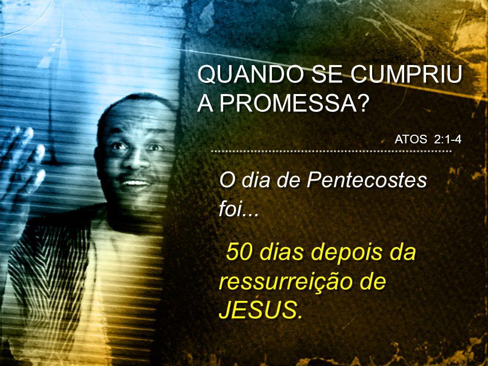 ATOS 2:1-4 O dia de Pentecostes foi... 50 dias depois da ressurreição de JESUS. O dia de Pentecostes foi... 50 dias depois da ressurreição de JESUS.