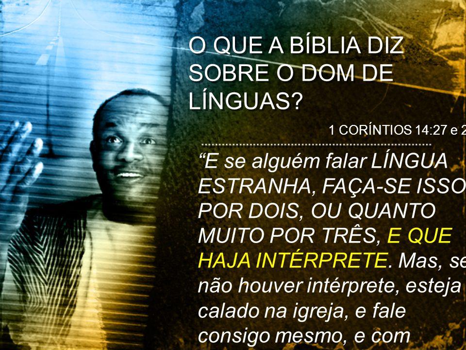 O QUE A BÍBLIA DIZ SOBRE O DOM DE LÍNGUAS? E se alguém falar LÍNGUA ESTRANHA, FAÇA-SE ISSO POR DOIS, OU QUANTO MUITO POR TRÊS, E QUE HAJA INTÉRPRETE.