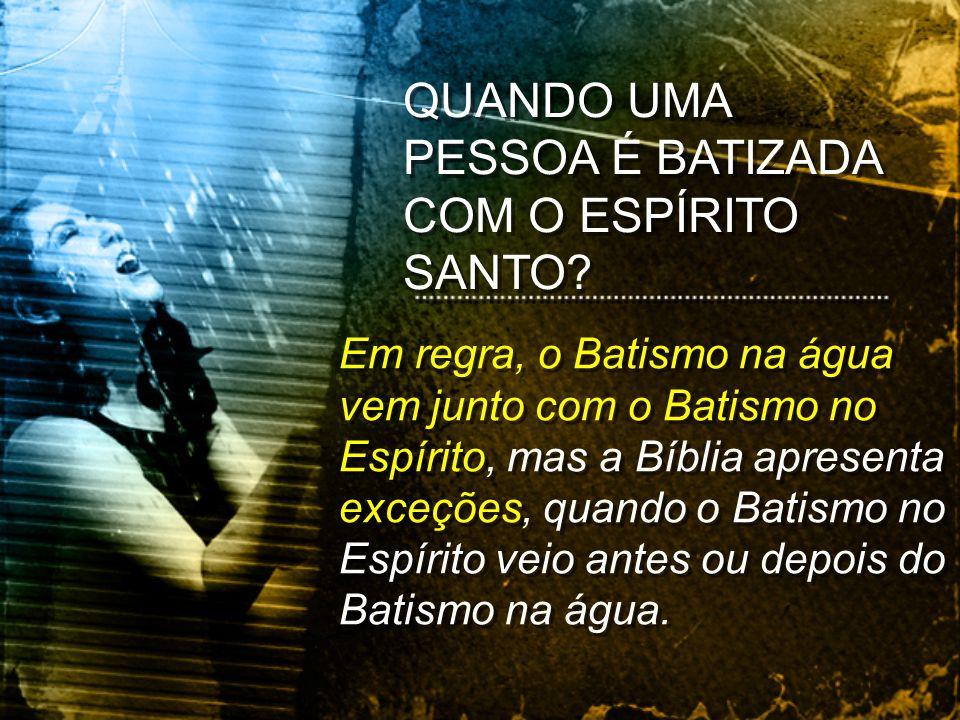 Em regra, o Batismo na água vem junto com o Batismo no Espírito, mas a Bíblia apresenta exceções, quando o Batismo no Espírito veio antes ou depois do