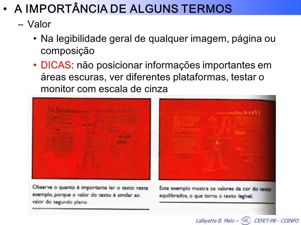 Lafayette B. Melo – CEFET-PB - COINFO A IMPORTÂNCIA DE ALGUNS TERMOS –Valor Na legibilidade geral de qualquer imagem, página ou composição DICAS: não