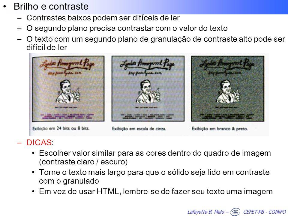 Lafayette B. Melo – CEFET-PB - COINFO Brilho e contraste –Contrastes baixos podem ser difíceis de ler –O segundo plano precisa contrastar com o valor