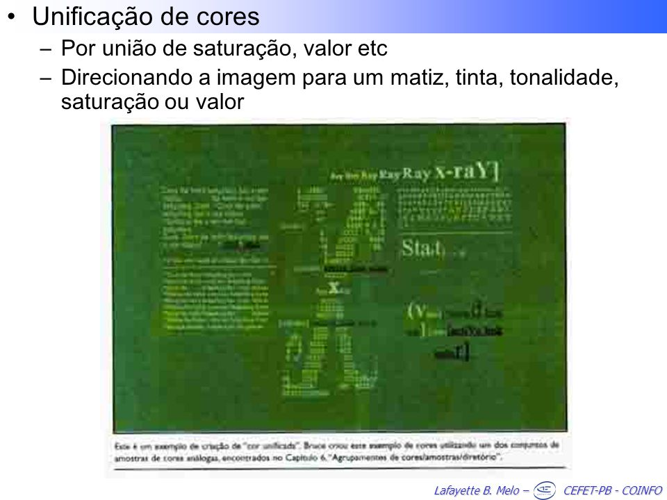 Lafayette B. Melo – CEFET-PB - COINFO Unificação de cores –Por união de saturação, valor etc –Direcionando a imagem para um matiz, tinta, tonalidade,
