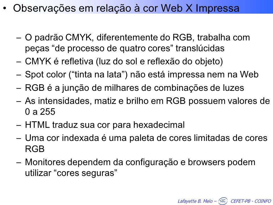 Lafayette B. Melo – CEFET-PB - COINFO Observações em relação à cor Web X Impressa –O padrão CMYK, diferentemente do RGB, trabalha com peças de process