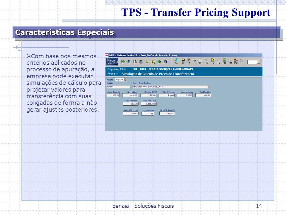 Benaia - Soluções Fiscais14 Características Especiais Com base nos mesmos critérios aplicados no processo de apuração, a empresa pode executar simulações de cálculo para projetar valores para transferência com suas coligadas de forma a não gerar ajustes posteriores.
