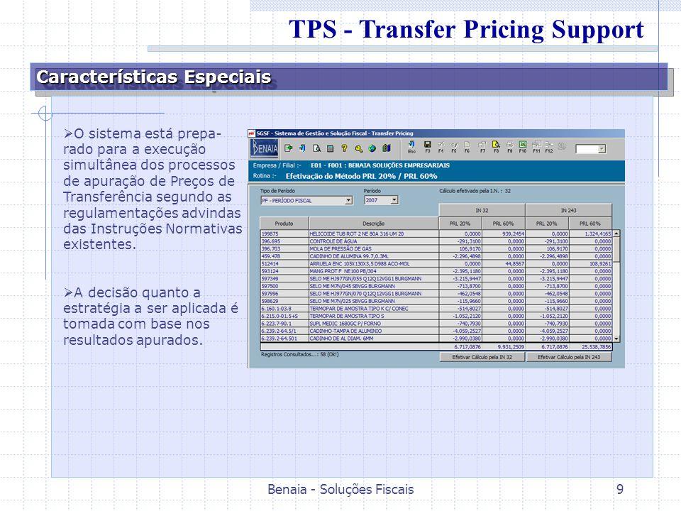Benaia - Soluções Fiscais9 Características Especiais O sistema está prepa- rado para a execução simultânea dos processos de apuração de Preços de Transferência segundo as regulamentações advindas das Instruções Normativas existentes.