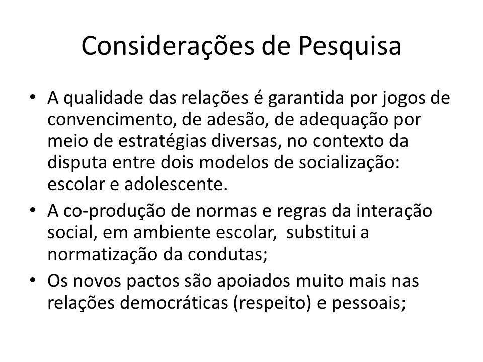 Considerações de Pesquisa A qualidade das relações é garantida por jogos de convencimento, de adesão, de adequação por meio de estratégias diversas, n