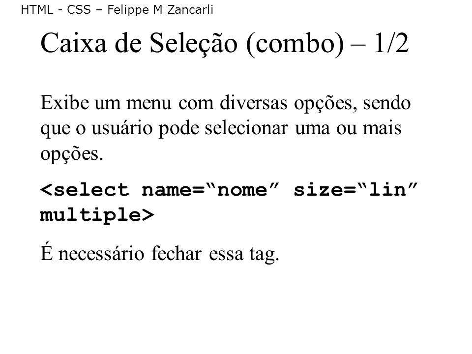 HTML - CSS – Felippe M Zancarli Caixa de Seleção (combo) – 1/2 Exibe um menu com diversas opções, sendo que o usuário pode selecionar uma ou mais opçõ