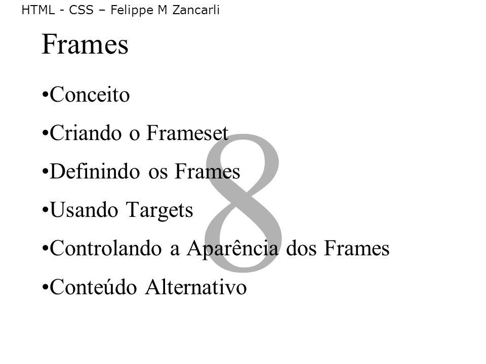 8 Frames Conceito Criando o Frameset Definindo os Frames Usando Targets Controlando a Aparência dos Frames Conteúdo Alternativo