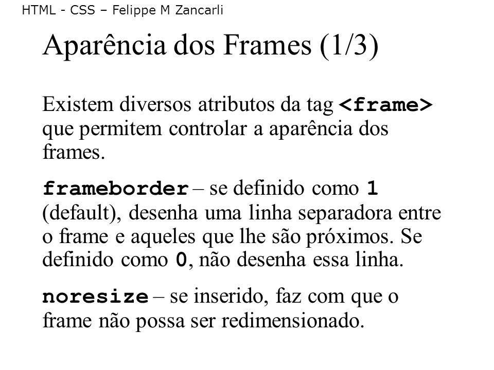 HTML - CSS – Felippe M Zancarli Aparência dos Frames (1/3) Existem diversos atributos da tag que permitem controlar a aparência dos frames. frameborde