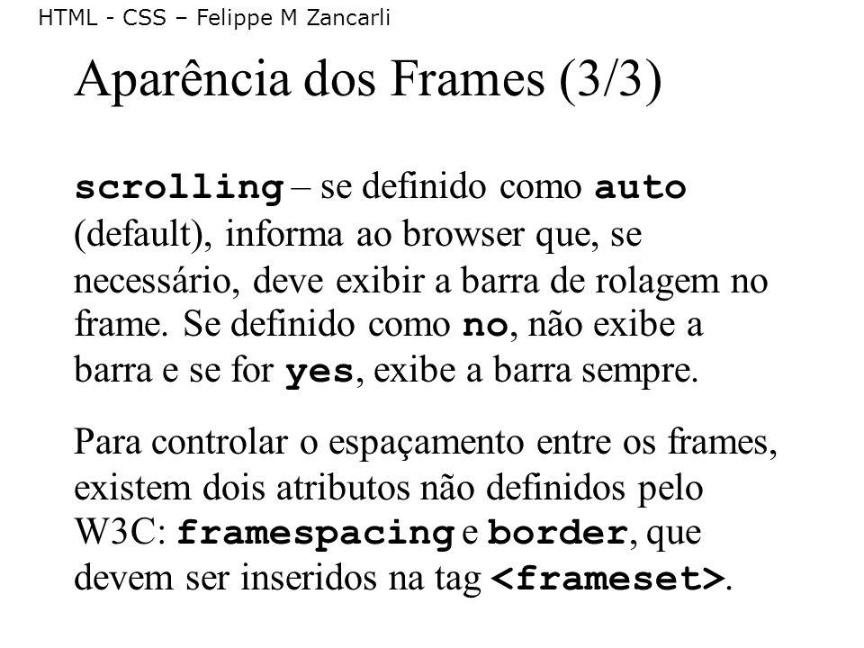 HTML - CSS – Felippe M Zancarli Aparência dos Frames (3/3) scrolling – se definido como auto (default), informa ao browser que, se necessário, deve ex