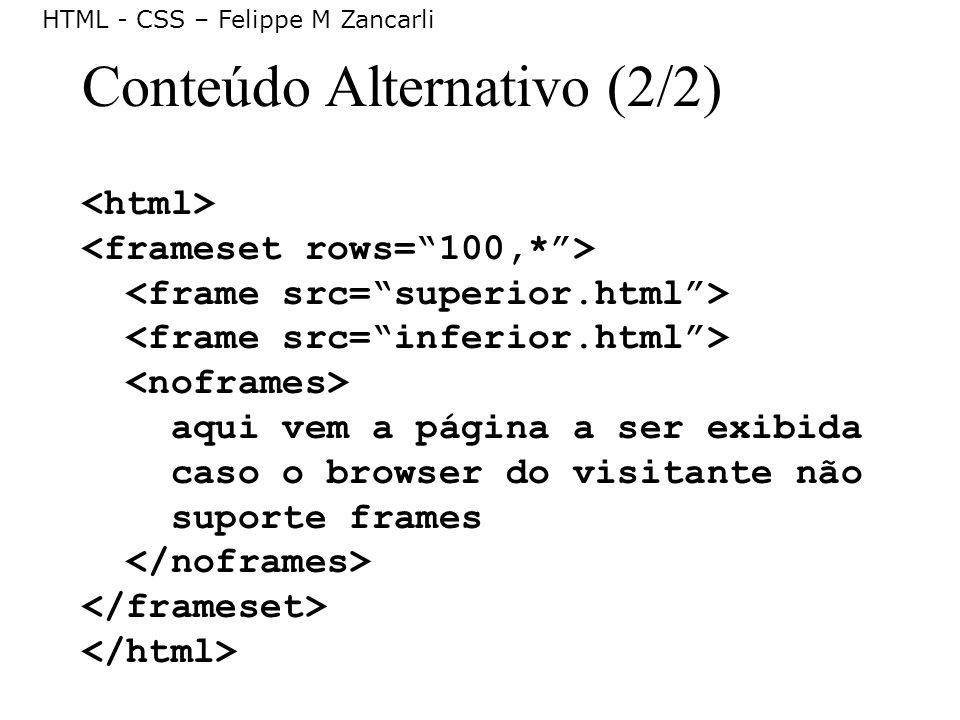 HTML - CSS – Felippe M Zancarli Conteúdo Alternativo (2/2) aqui vem a página a ser exibida caso o browser do visitante não suporte frames