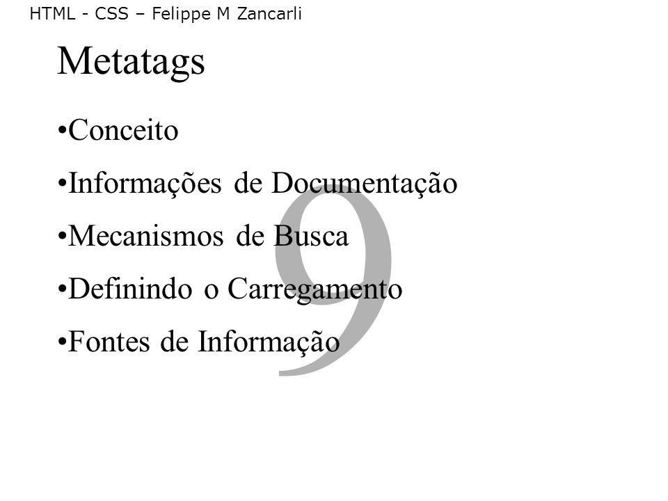 9 Metatags Conceito Informações de Documentação Mecanismos de Busca Definindo o Carregamento Fontes de Informação