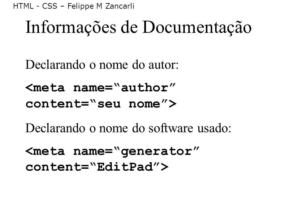 HTML - CSS – Felippe M Zancarli Informações de Documentação Declarando o nome do autor: Declarando o nome do software usado: