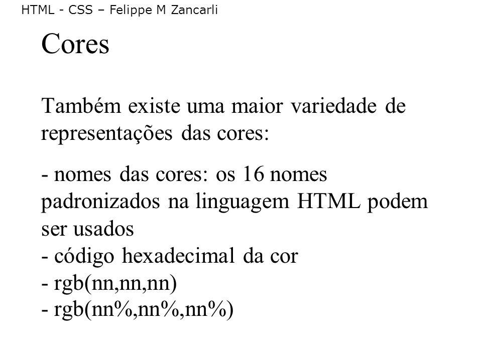 HTML - CSS – Felippe M Zancarli Cores Também existe uma maior variedade de representações das cores: - nomes das cores: os 16 nomes padronizados na li