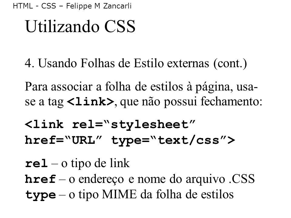 HTML - CSS – Felippe M Zancarli Utilizando CSS 4. Usando Folhas de Estilo externas (cont.) Para associar a folha de estilos à página, usa- se a tag, q