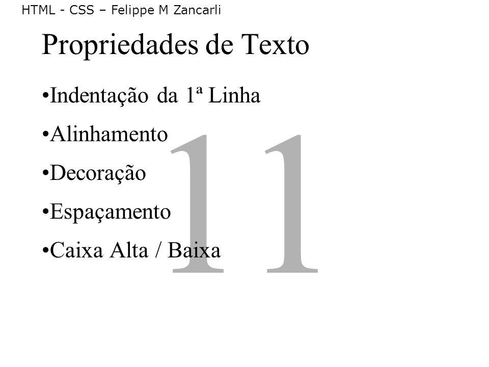 11 Propriedades de Texto Indentação da 1ª Linha Alinhamento Decoração Espaçamento Caixa Alta / Baixa