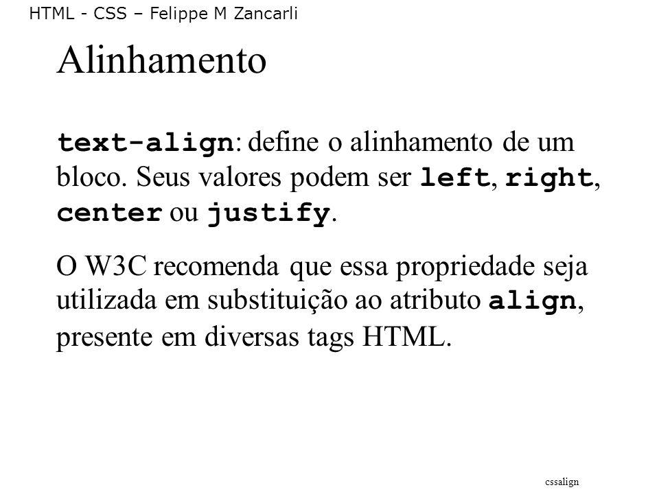 HTML - CSS – Felippe M Zancarli Alinhamento text-align : define o alinhamento de um bloco. Seus valores podem ser left, right, center ou justify. O W3