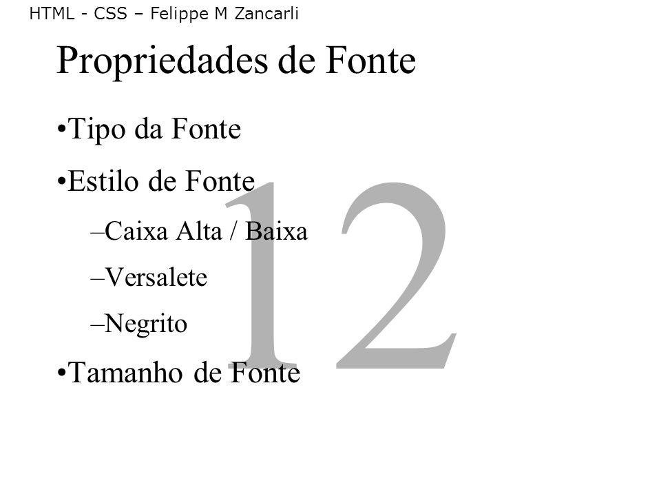 12 Propriedades de Fonte Tipo da Fonte Estilo de Fonte –Caixa Alta / Baixa –Versalete –Negrito Tamanho de Fonte