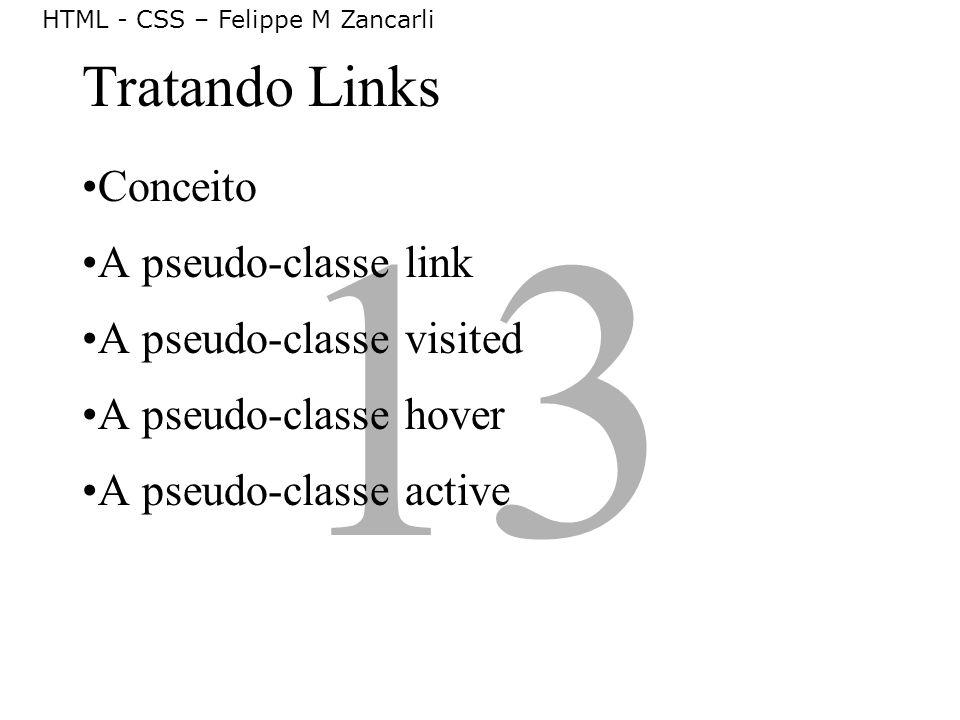 13 Tratando Links Conceito A pseudo-classe link A pseudo-classe visited A pseudo-classe hover A pseudo-classe active