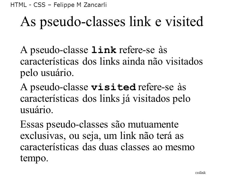 HTML - CSS – Felippe M Zancarli As pseudo-classes link e visited A pseudo-classe link refere-se às características dos links ainda não visitados pelo