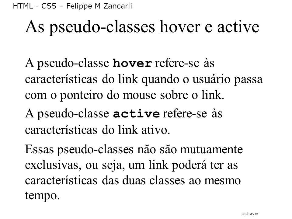 HTML - CSS – Felippe M Zancarli As pseudo-classes hover e active A pseudo-classe hover refere-se às características do link quando o usuário passa com
