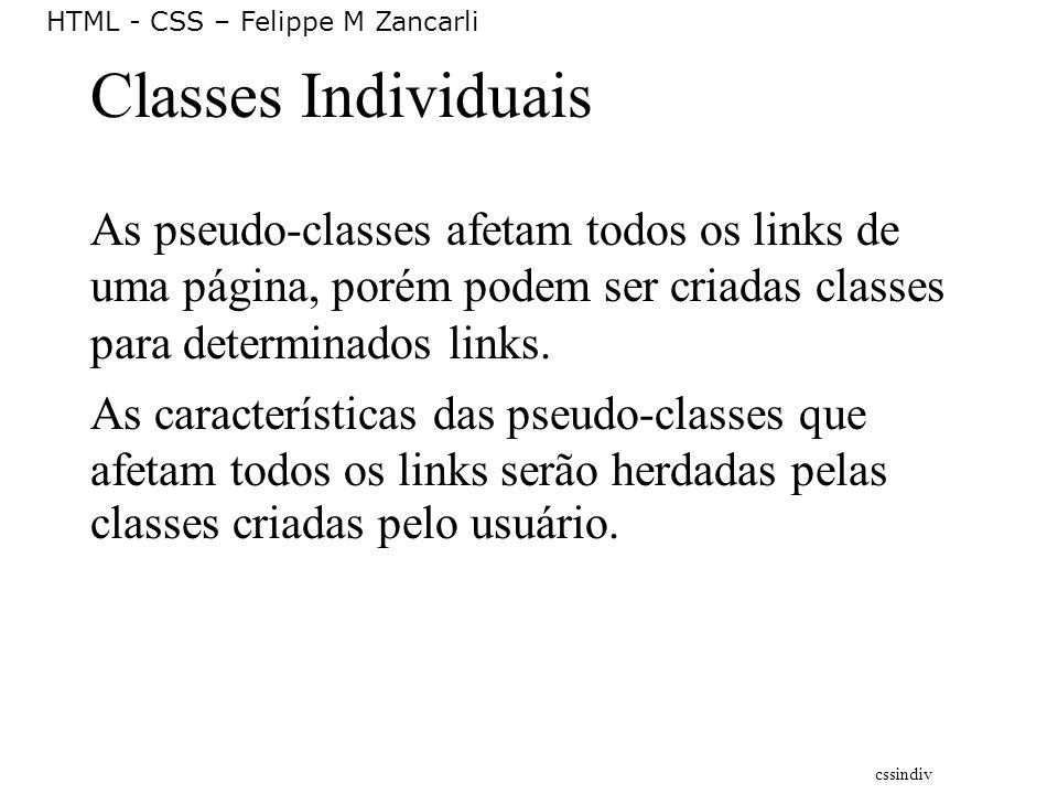 HTML - CSS – Felippe M Zancarli Classes Individuais As pseudo-classes afetam todos os links de uma página, porém podem ser criadas classes para determ