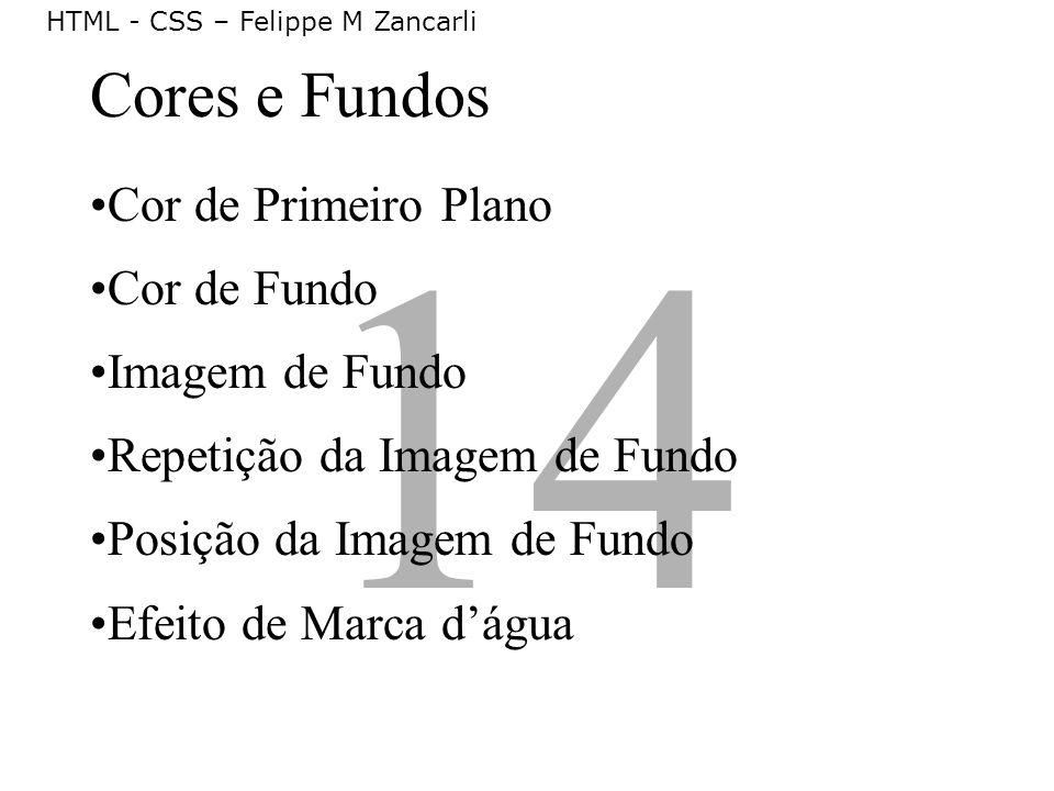 14 Cores e Fundos Cor de Primeiro Plano Cor de Fundo Imagem de Fundo Repetição da Imagem de Fundo Posição da Imagem de Fundo Efeito de Marca dágua